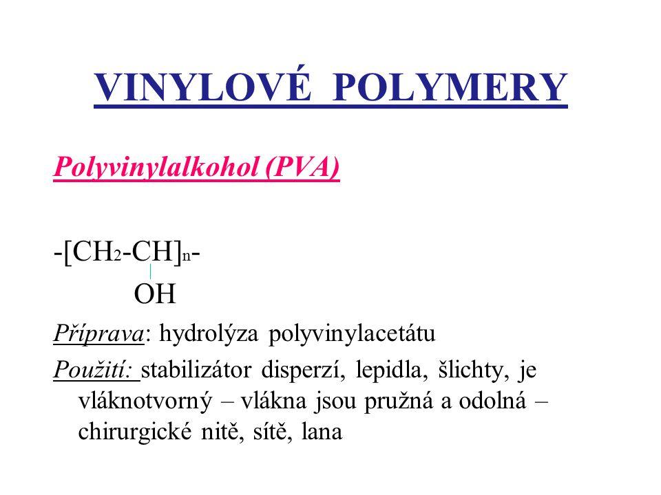 VINYLOVÉ POLYMERY Polyvinylalkohol (PVA) -[CH2-CH]n- OH